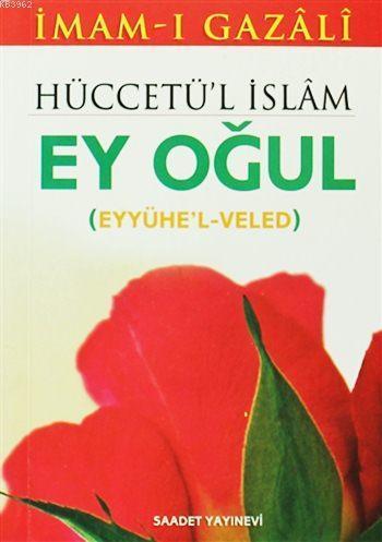 Hüccetü'l İslâm (Eyyühe'l Veled) - Ey Oğul (Cep Boy)