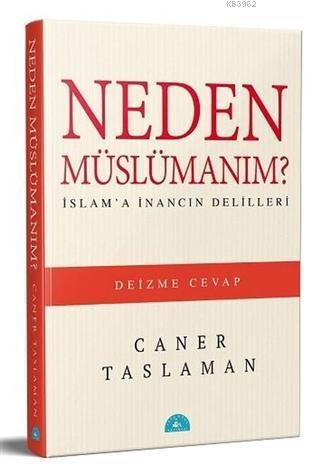 Neden Müslümanım?; İslam'a İnancın Delilleri
