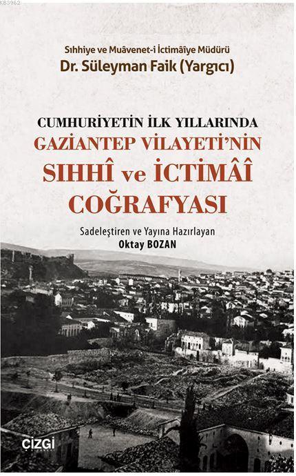 Cumhuriyetin İlk Yıllarında Gaziantep Vilayetinin Sıhhi ve İctimai Coğrafyası
