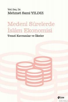 Medeni Surelerde İslam Ekonomisi; Temel Kavramlar ve İlkeler
