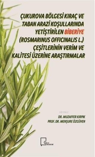 Çukurova Bölgesi Kıraç ve Taban Arazi Koşullarında Yetiştirilen Biberiye(Rosmarinus Officinalis L.); Çeşitlerinin Verim ve Kalitesi Üzerine Araştırmalar