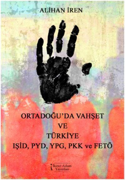 Ortadoğuda Vahşet ve Türkiye IŞID PYD YPG PKK ve FETÖ