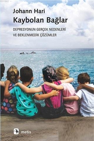 Kaybolan Bağlar; Depresyonun Gerçek Nedenleri ve Beklenmedik Çözümler