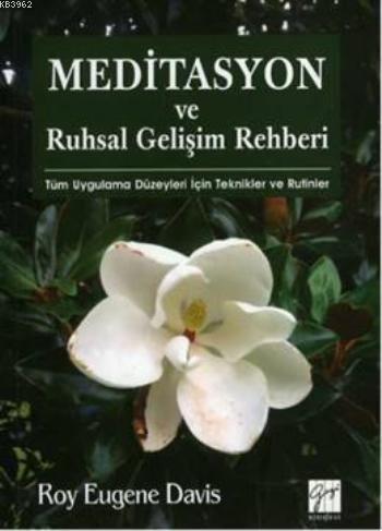 Meditasyon ve Ruhsal Gelişim Rehberi; Tüm Uygulama Düzeyleri Için Teknikler Ve Rutinler