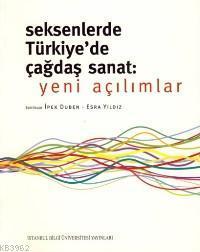 Seksenlerde Türkiye'de Çağdaş Sanat; Yeni Açılımlar