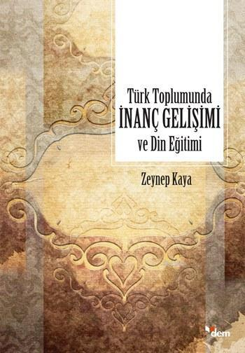 Türk Toplumunda İnanç Gelişimi ve Din Eğitimi