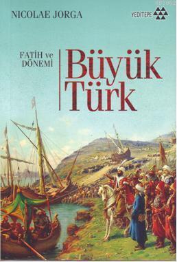 Büyük Türk; Fatih ve Dönemi