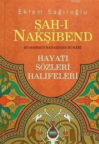 Şah-ı Nakşibend : Muhammed Bahaeddin Buhari Hayatı - Sözleri - Halifeleri