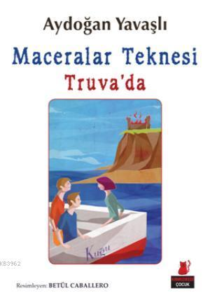 Maceralar Teknesi Truva'da; Maceralar Teknesi Serisi 1. Kitap