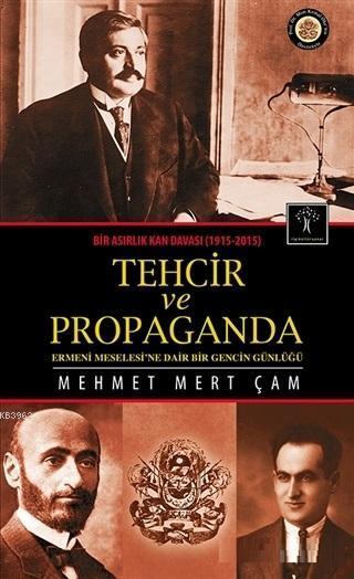 Bir Asırlık Kan Davası : Tehcir ve Propaganda (1915-2015); Ermeni Meselesine Dair Bir Gencin Günlüğü