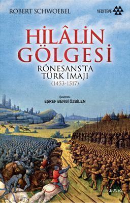 Hilalin Gölgesi; Rönesans'ta Türk İmajı (1453-1517)