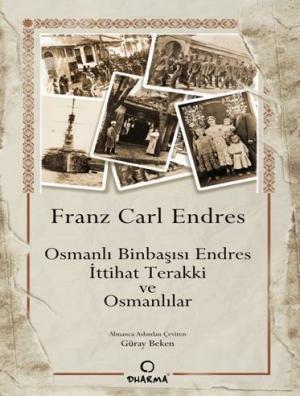 Osmanlı Binbaşısı Endres İttihat Terakki ve Osmanlılar