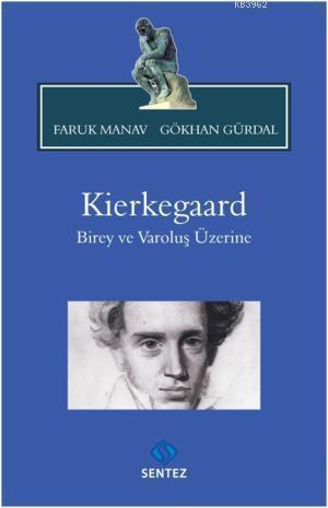 Kierkegaard; Birey ve Varoluş Üzerine