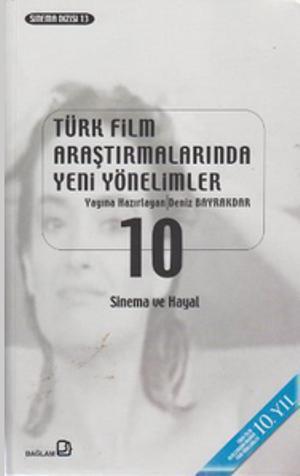 Türk Film Araştırmalarında Yeni Yönelimler 10; Sinema ve Hayal