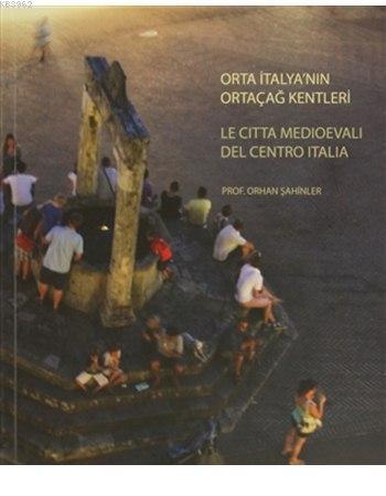 Orta İtalya'nın Ortaçağ Kentleri; Le Citta Medioevali Del Centro Italia