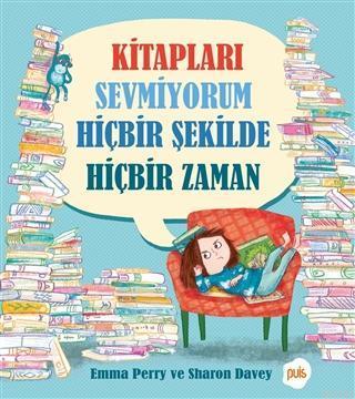 Kitapları Sevmiyorum Hiçbir Şekilde Hiçbir Zaman