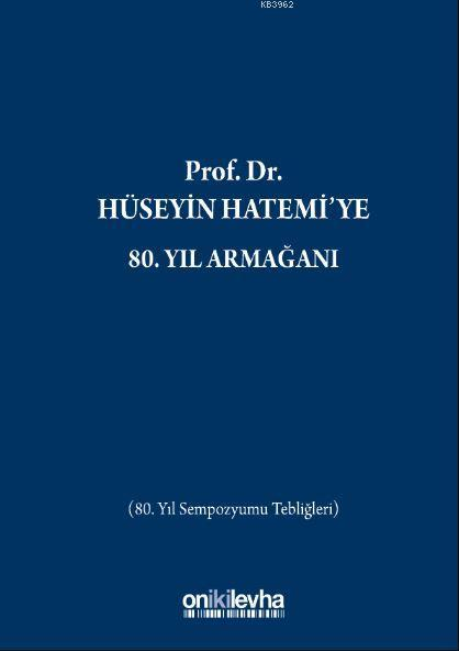 Prof. Dr. Hüseyin Hatemi'ye 80. Yıl Armağanı; (80. Yıl Sempozyumu Tebliğleri)