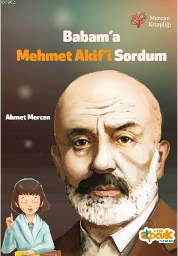 Babam'a Mehmet Akif'i Sordum