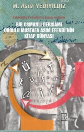 Bir Osmanlı Dersiamı Ordulu Mustafa Asım Efendi'nin Kitap Dünyası