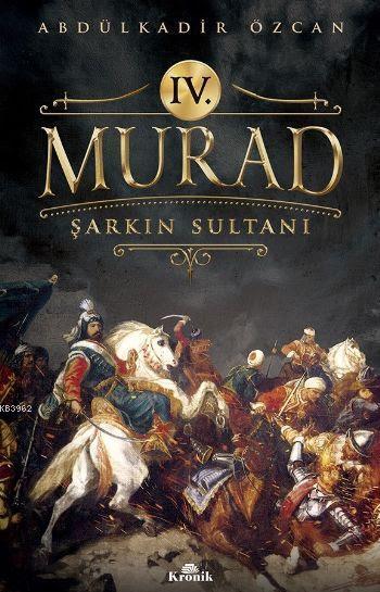 IV. Murad; Şarkın Sultanı