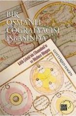 Bir Osmanlı Coğrafyacısı İşbaşında; Katib Çelebi'nin Cihannüma'sı ve Düşünce Dünyası