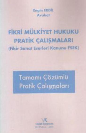 Fikir ve Sanat Eserleri Hukuku Tamamı Çözümlü Pratik Çalışmaları - 1.Bası