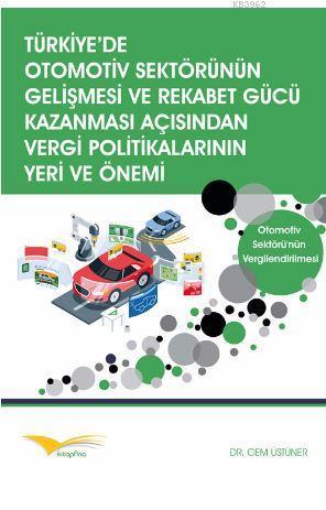 Türkiye'de Otomotiv Sektörünün Gelişmesi ve Rekabet Gücü Kazanması Açısından Vergi Politikalarının Y; Otomotiv Sektörü'nün Vergilendirilmesi