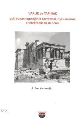 Varlık ve Tapınak; Eski yunan Tapınağının kavramsal inşası üzerine arkitektonik bir denemeEski yunan Tapınağının kavram