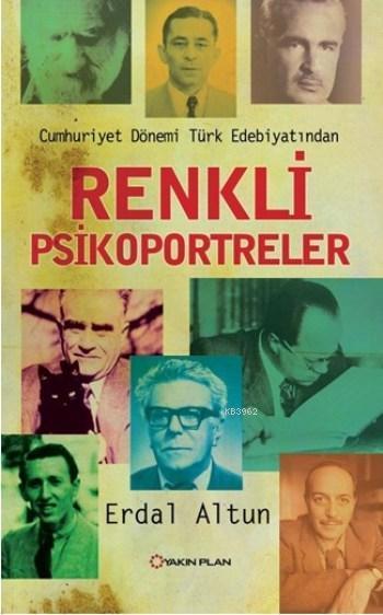 Renkli Psikoportreler; Cumhuriyet Dönemi Türk Edebiyatından
