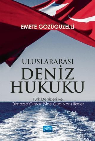 Uluslararası Deniz Hukuku - Türk Denizleri ve Olmazsa Olmaz (Sine Qua Non) İlkeler