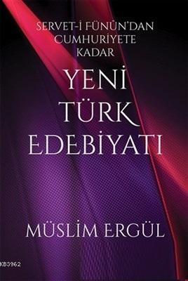 Servet-i Fünun'dan Cumhuriyete Kadar Yeni Türk Edebiyatı