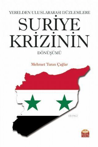Yerelden Uluslararası Düzlemlere Suriye Krizinin Dönüşümü