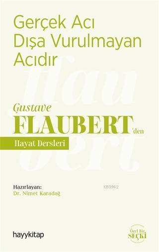 Gerçek Acı Dışa Vurulmayan Acıdır - Gustave Flaubert'den Hayat Dersleri