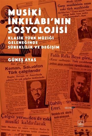 Musiki İnkılabı'nın Sosyolojisi; Klasik Türk Müziği Geleneğinde Süreklilik ve Değişim