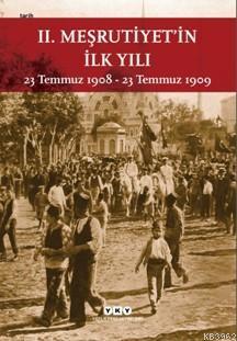 II. Meşrutiyet'in İlk Yılı; 23 Temmuz 1908 - 23 Temmuz 1909 (Küçük Boy)