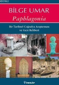 Paphlagonia; Bir Tarihsel Coğrafya Araştırması ve Gezi Rehberi
