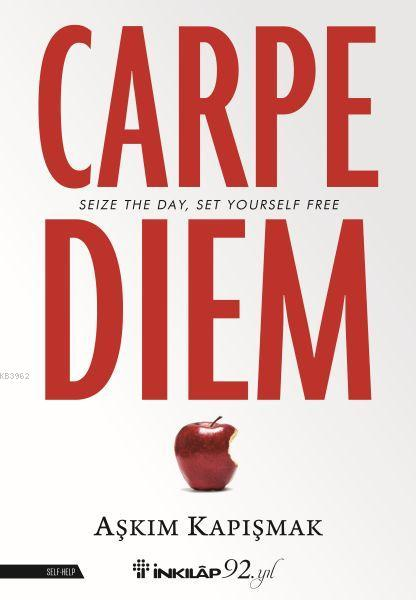 Carpe Diem; Seize The Day Set Yourself Free