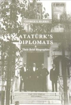 Atatürk's Diplomats; Their Brief Biographies