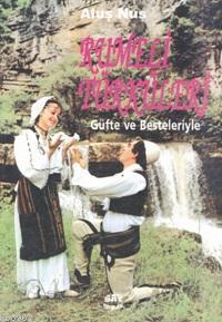 Rumeli Türküleri; Güfte ve Besteleriyle