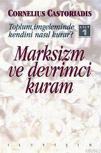 Marksizm ve Devrimci Kuram 1; Toplum, İmgeleminde Kendini Nasıl Kurar?