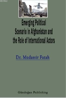 Emerging Political Scenario in Afghanistan and the Role of International Actors