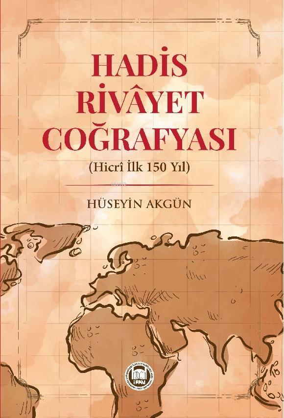 Hadis Rivayet Coğrafyası (Hicri İlk 150 Yıl)