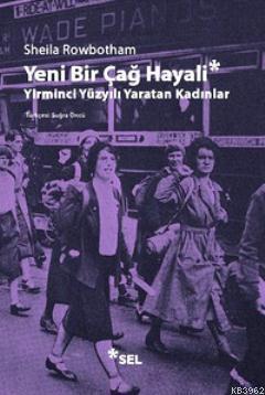 Yeni Bir Çağ Hayali; Yirminci Yüzyılı Yaratan Kadınlar