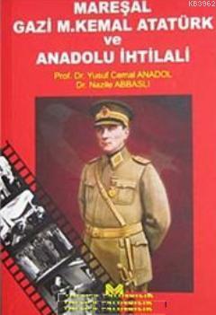 Mareşal Gazi M. Kemal Atatürk ve Anadolu İhtilali