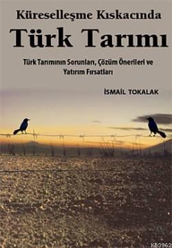 Küreselleşme Kıskacında Türk Tarımı; Türk Tarımının Sorunları, Çözüm Önerileri ve Yatırım Fırsatları