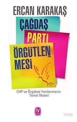 Çağdaş Parti Örgütlenmesi; CHP ve Örgütsel Yenilenmenin Temel İlkeleri