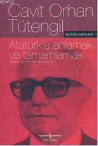 Atatürk'ü Anlamak ve Tamamlamak