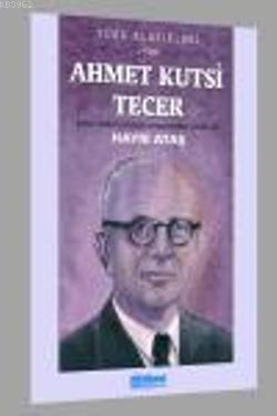 Ahmet Kutsi Tecer; Hayatı-Sanatı-Eserlerinden Seçmeler