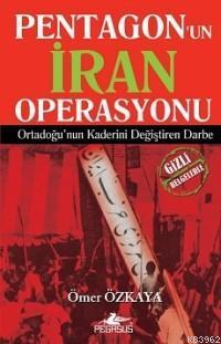 Pentagon´un İran Operasyonu; Ortadoğu´nun Kaderini Değiştiren Darbe