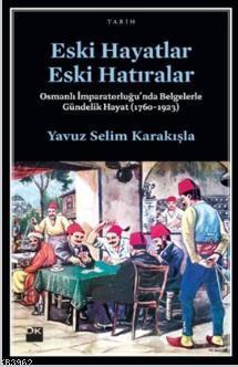 Eski Hayatlar Eski Hatıralar; Osmanlı İmparatorluğu'nda Belgelerle Gündelik Hayat  (1760-1923)